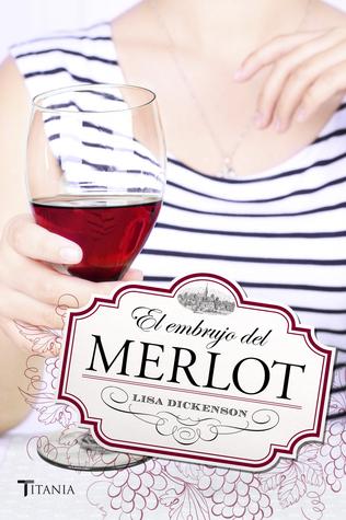 El embrujo del Merlot by Lisa Dickenson