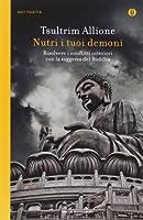 Nutri i tuoi demoni. Risolvere i conflitti interiori con la saggezza del Buddha