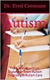 Autism: The Autism Spectrum, Explained - From Autism Diagnosis to Autism Care - 2nd Edition