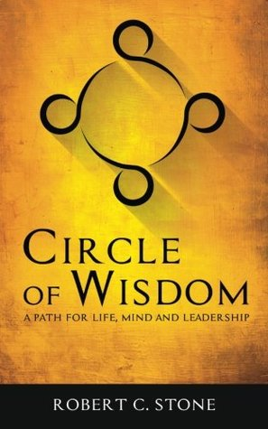 Circle of Wisdom: A Path for Life, Mind and Leadership