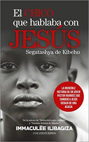 El chico que hablaba con Jesús. Segatashya de Kibeho by Immaculée Ilibagiza