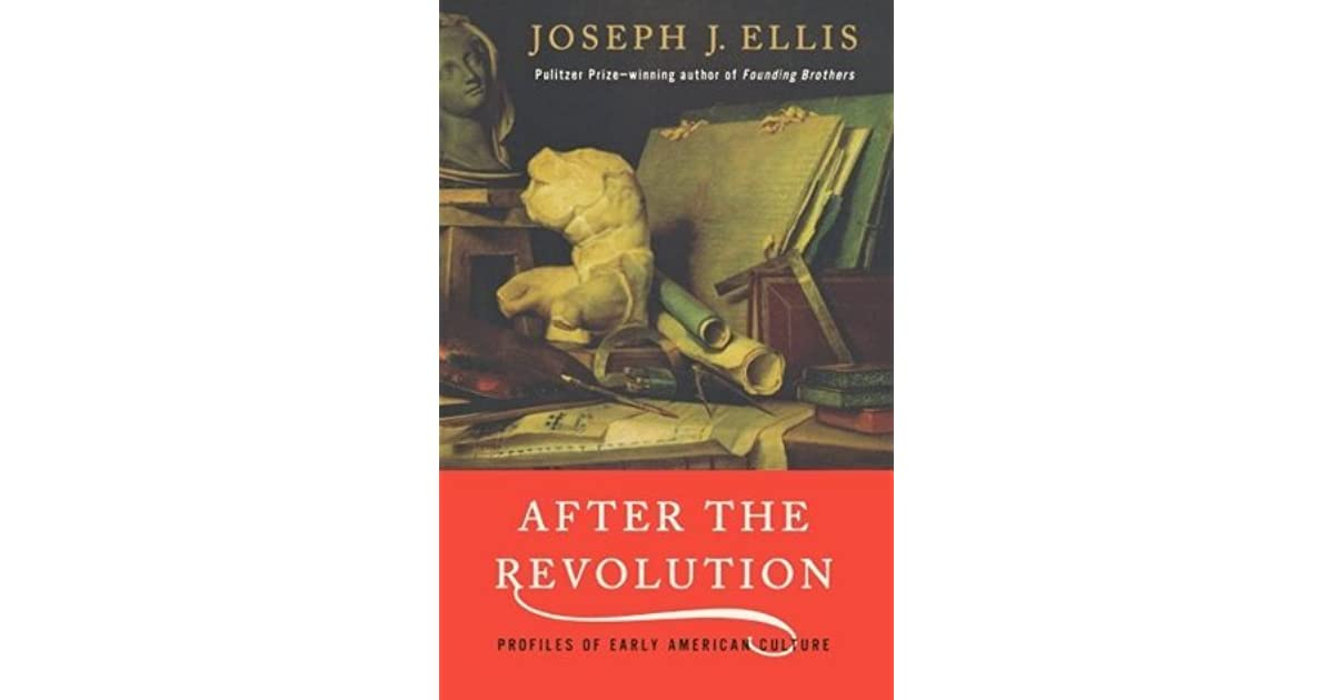 joseph j ellis after revolution After the revolution: profiles of early american culture paperback – march 17, 2002 by joseph j ellis phd (author.
