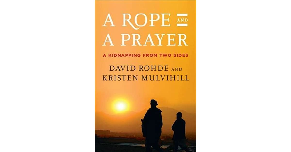 A Rope and a Prayer: A Kidnapping from Two Sides by David Rohde