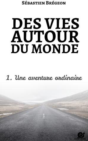 Une aventure ordinaire (Des vies autour du monde,#1)