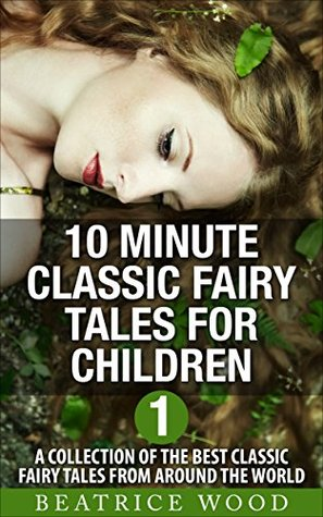 Fairy Tales for Kids: 10 Minute Classic Fairy Tales for Children Vol.1 (Classic Fairy Tales & Bedtime Stories Collections for kids ages 6-8 & 9-12 Book 3)