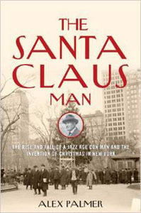 The Santa Claus Man  The Rise and Fall of a Jazz Age Con Man and the Invention of Christmas in New York