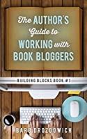 The Author's Guide to Working with Book Bloggers (Building Blocks 1)