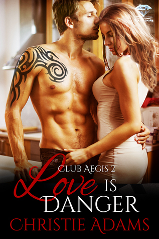 Love Is Danger (Club Aegis #3) Christie Adams