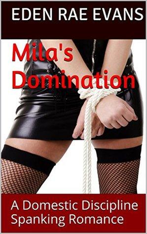 Mila's Domination: A Domestic Discipline Spanking Romance