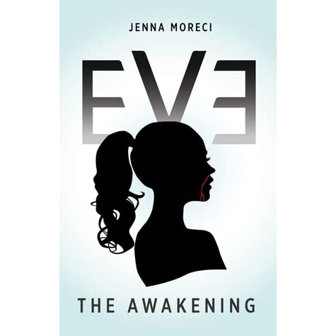 Eve The Awakening Eve 1 By Jenna Moreci