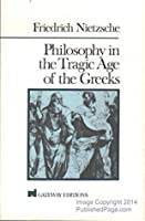 Philosophy in the Tragic Age of the Greeks