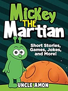 Mickey the Martian: Short Stories, Games, Jokes, and More!