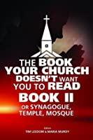 The Book Your Church Doesn't Want You to Read Book II: or Synagogue, Temple, Mosque