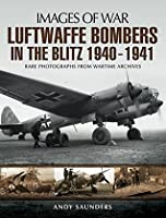 Luftwaffe Bombers of the Blitz 1940-1941 : Rare photographs from Wartime Archives (Images of War)