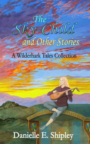 The Sky-Child and Other Stories (The Wilderhark Tales, #6.5)