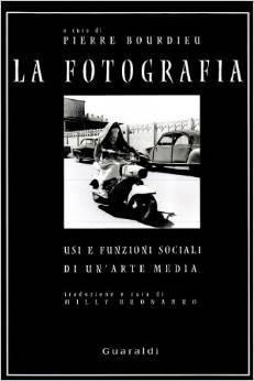 La fotografia. Usi e funzioni sociali di un'arte media Pierre Bourdieu, Milly Buonanno