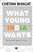 What Young India Wants: Selected Non - Fiction