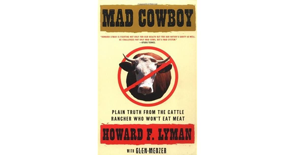 mad cowboy essay Vegetarian group holds essay contest for bay area residents essays will be judged by howard lyman, author of mad cowboy and no more bull.