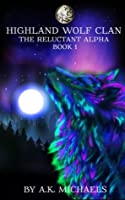 The Reluctant Alpha (Highland Wolf Clan #1)