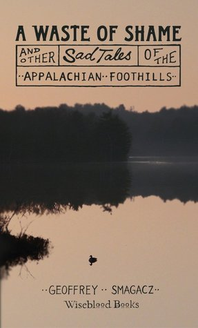 A Waste of Shame and Other Sad Tales of the Appalachian Foothills