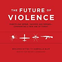The Future of Violence: Robots and Germs, Hackers and Drones Confronting a New Age of Threat