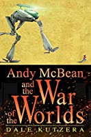 Andy McBean and the War of the Worlds (The Amazing Adventures of Andy McBean #1)