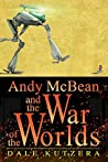 Andy McBean and the War of the Worlds by Dale Kutzera