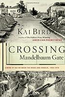 Crossing Mandelbaum Gate: Coming of Age Between the Arabs & Israelis 1956-78