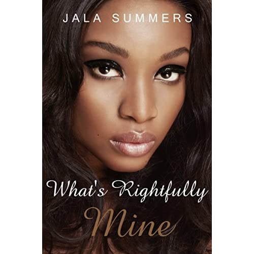 Whats Rightfully Mine A Novella By Jala Summers