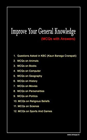 Improve Your General Knowledge: MCQs of KBC and on topics like Animals, Books, History, Science, Geography etc..