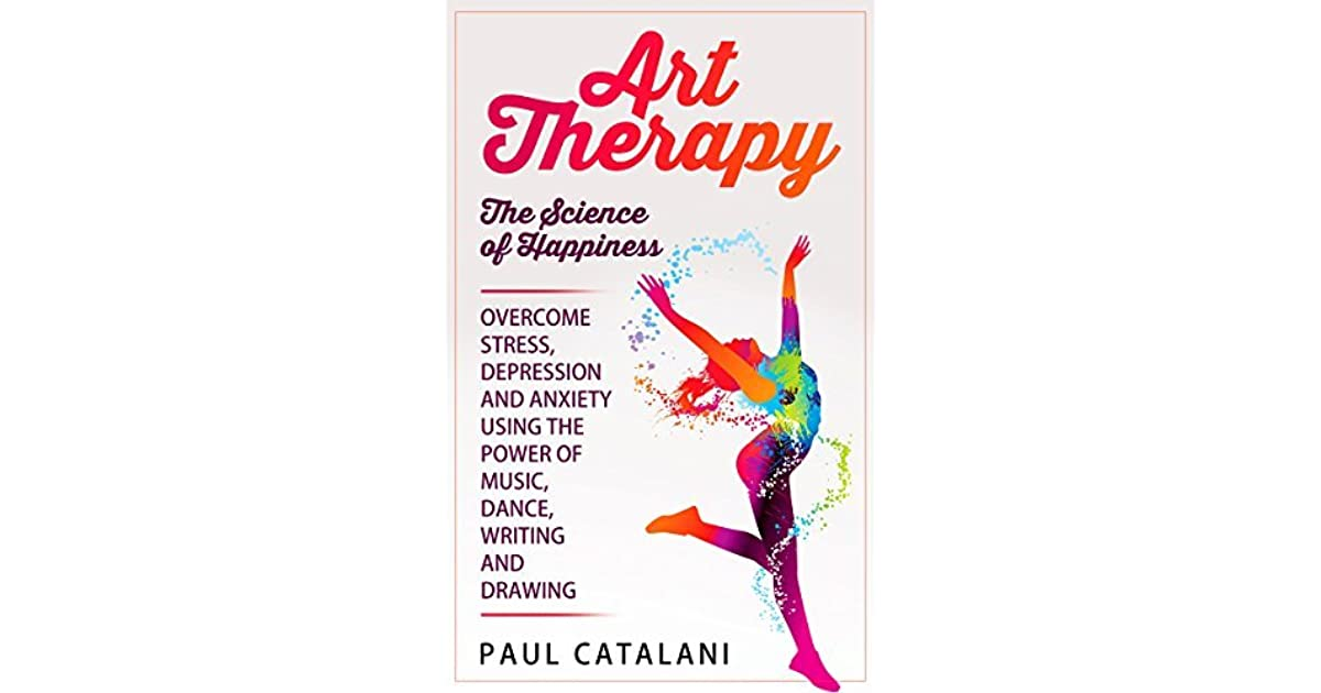 Art Therapy - The Science of Happiness: Overcome Stress, Depression