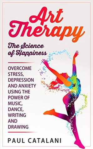 Art Therapy - The Science of Happiness: Overcome Stress