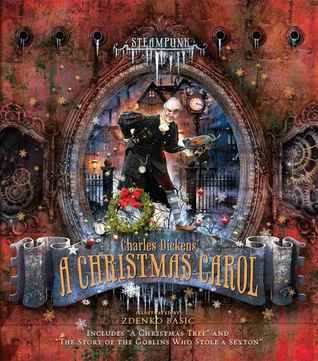 """Steampunk: Charles Dickens' A Christmas Carol including """"The Story of the Goblins Who Stole a Sexton"""" and """"A Christmas Tree"""""""