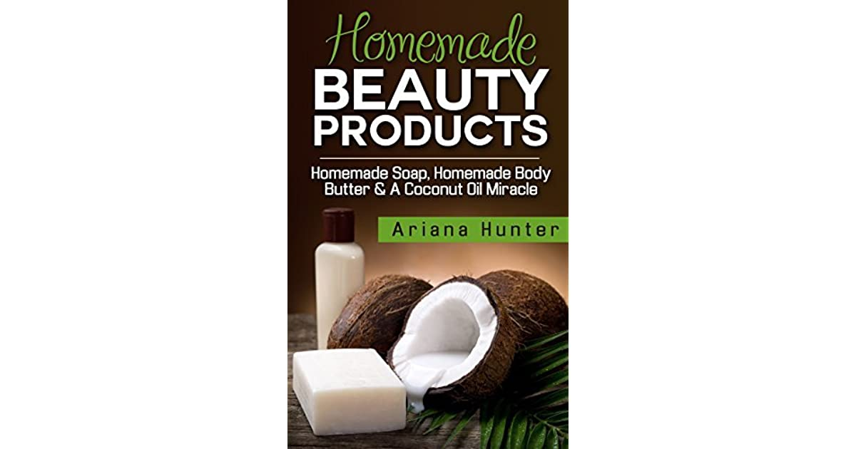 Homemade Beauty Products: Homemade Soap, Homemade Body