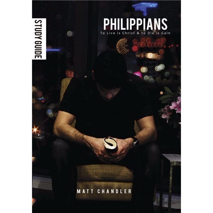 philippians study guide to live is christ to die is gain by matt rh goodreads com matt chandler philippians study guide pdf matt chandler philippians study guide pdf