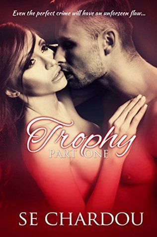 Trophy (Taboo Love Affair Part One) by S.E. Chardou