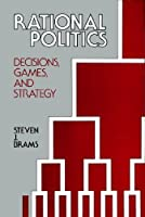 Rational politics: Decisions, games, and strategy