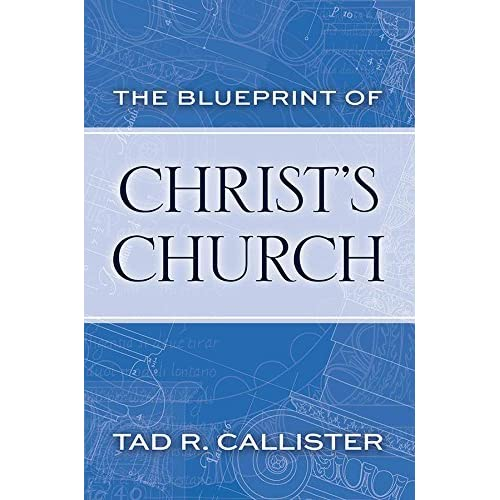 The blueprint of christs church by tad r callister malvernweather Choice Image