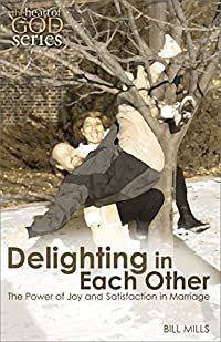 Delighting in Each Other: The Power of Joy and Satisfaction in Marriage (The Heart of God Series)