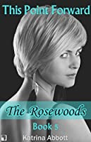 This Point Forward (The Rosewoods Book 5)