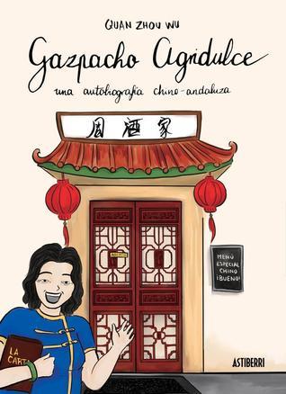 Gazpacho agridulce: Una autobiografía chino-andaluza