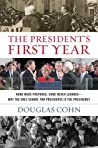The President's First Year: None Were Prepared, Some Never Learned - Why the Only School for Presidents is the Presidency