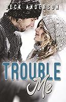Trouble Me