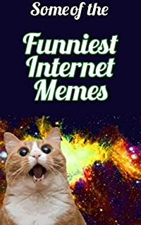 Some of the Funniest Internet Memes: Memes, Memes and more funny Memes!!