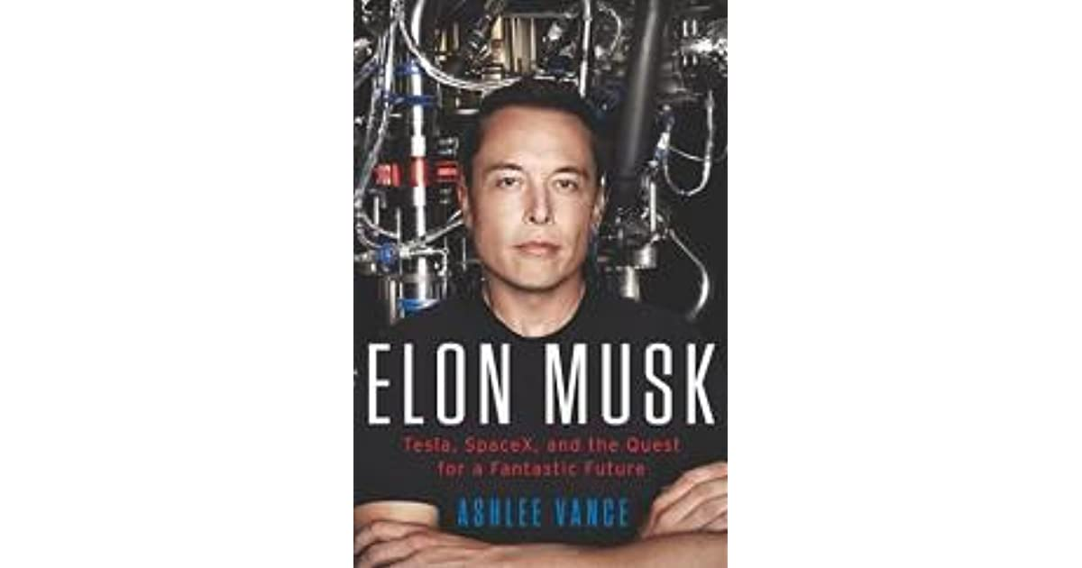 elon musk tesla spacex and the quest for a fantastic future by ashlee vance