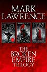 The Broken Empire Trilogy: Prince of Thorns / King of Thorns / Emperor of Thorns (The Broken Empire, #1-3)