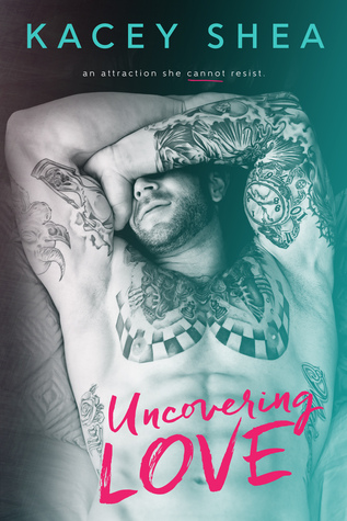 Uncovering Love by Kacey Shea