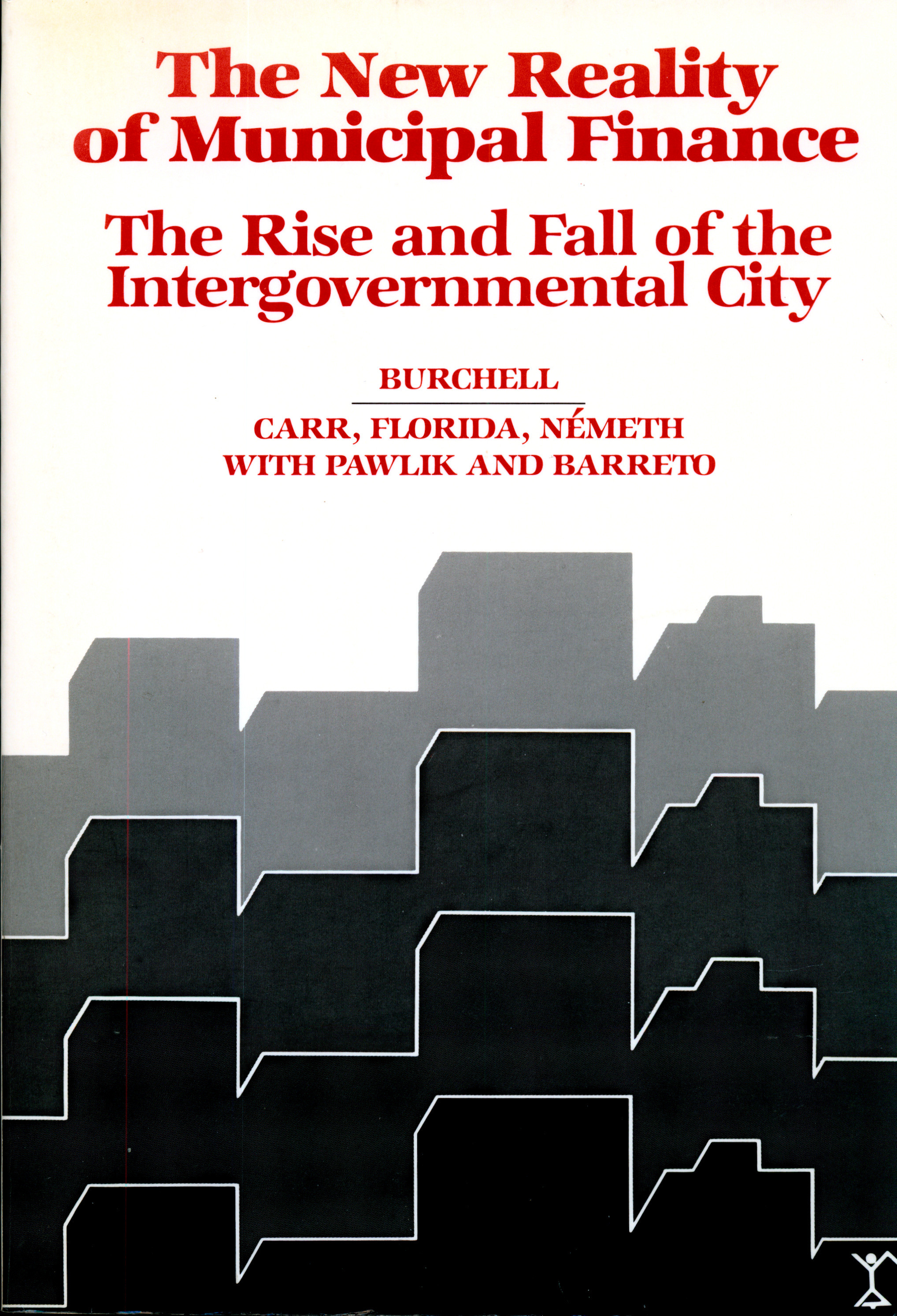 The New Reality of Municipal Finance: The Rise and Fall of the Intergovernmental City  by  Robert W. Burchell