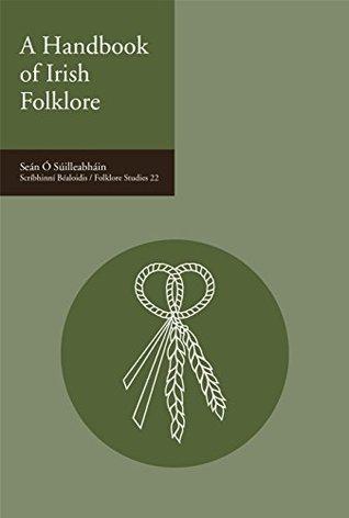 A Handbook of Irish Folklore (Scríbhinní Béaloidis/ Folklore Studies 22)