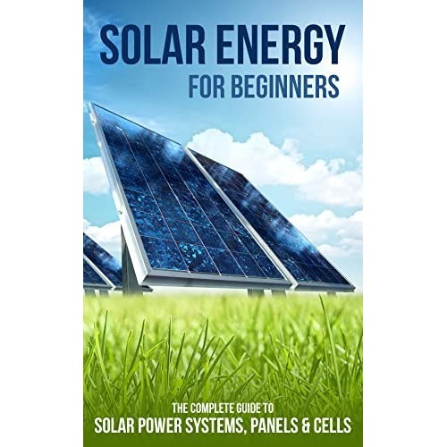 Solar Energy for Beginners: The Complete Guide to Solar Power